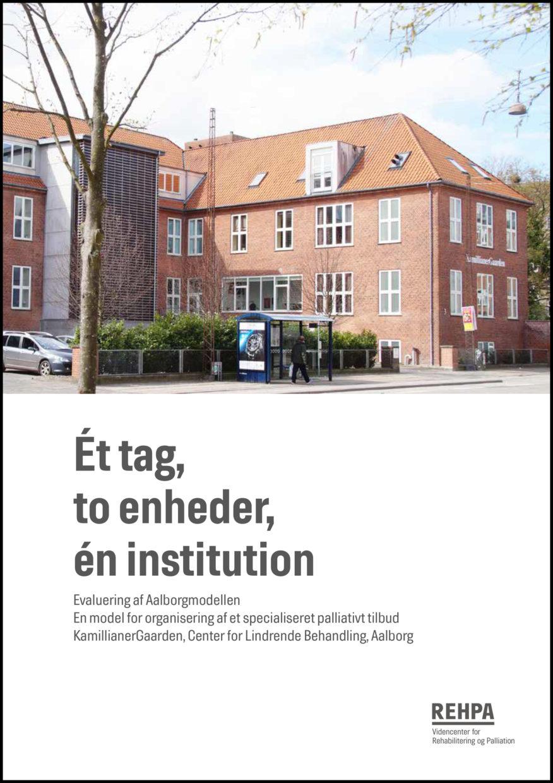 REHPA-rapport forside: Ét tag, to enheder, én institution - Evaluering af Aalborgmodellen